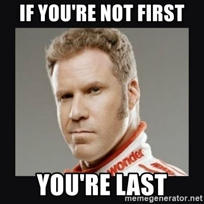 Ricky Bobby Memes - if you re not first you re last ricky bobby meme generator