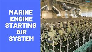 Starting Air System Of Marine Diesel Engine Explained