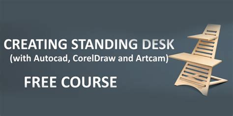 Free Video Course  Creating Standing Desk  Cad Cam
