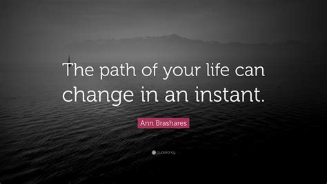 ann brashares quote  path   life  change