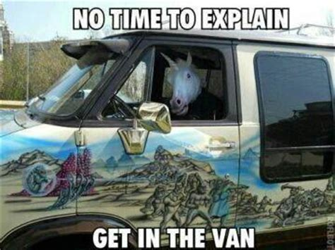 Van Meme - get in the van unicorn there s no time to explain know your meme