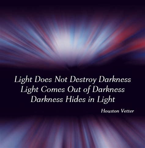 what does light to do with darkness do not get to comfortable dr houston vetter
