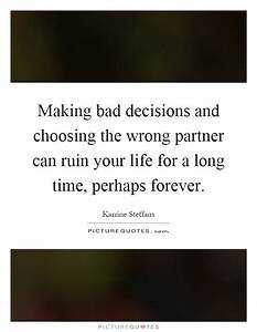 Making bad decisions and choosing the wrong partner can ...