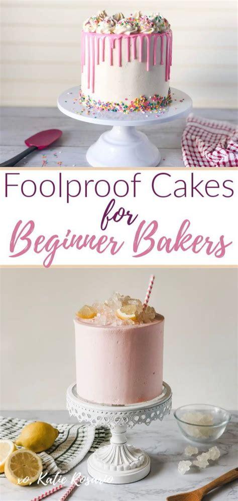 foolproof cakes  beginner bakers   gain