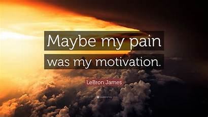 Lebron Pain James Motivation Quote Intensity Maybe