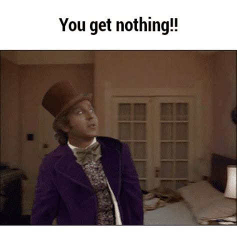 You Get Nothing Meme - 25 best memes about willy wonka you get nothing willy wonka you get nothing memes