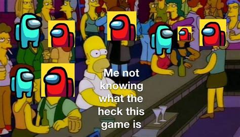 Among Us Meme The Simpsons Me Not Knowing What This Game