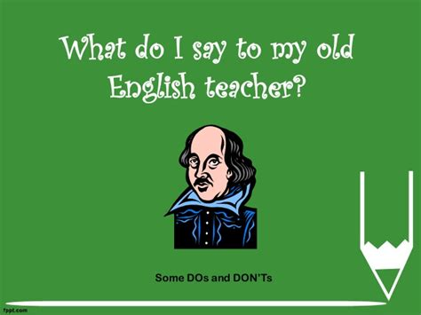 What Do I Say To My Old English Teacher?