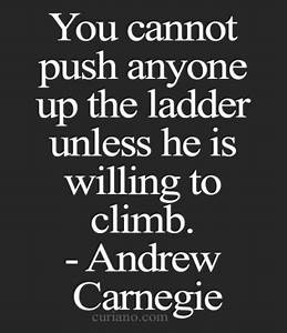You cannot push anyone up the ladder unless he is willing ...