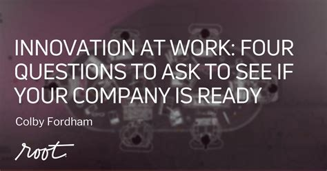 Innovation At Work Four Questions To Ask To See If Your Company Is Ready  Root Inc