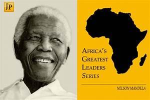 The Greatest African Leaders: Nelson Mandela — Joburg Post