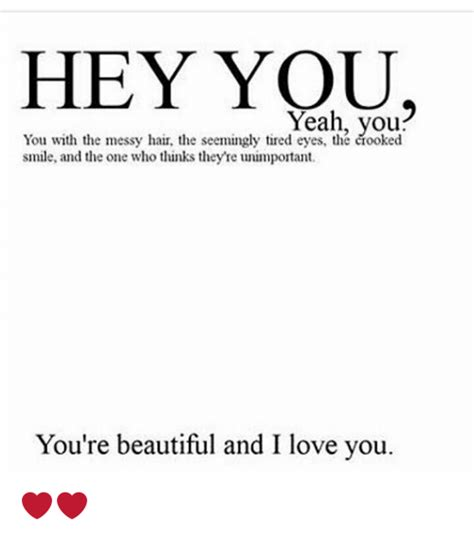 Hey I Love You Meme - hey you yeah you you with the messy hair the seemingly tired the ciooked smile and the one who