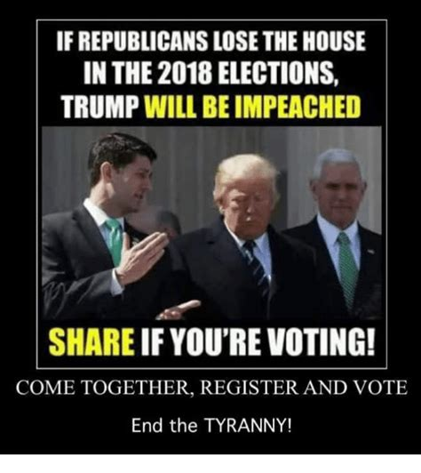 Donald Trump 2018 Memes - if republicans lose the house in the 2018 elections trump will be impeached share if you re