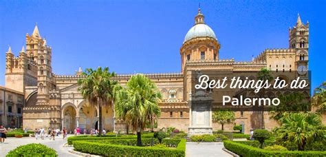 best things to do in sicily visit palermo top 15 things to do and must see