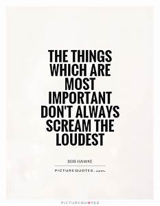 The things which are most important don't always scream ...