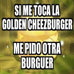 Cheezburger Meme Generator - meme personalizado si me toca la golden cheezburger me pido otra burguer 16696683