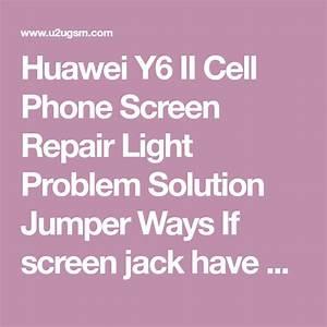 Huawei Y6 Ii Cell Phone Screen Repair Light Problem