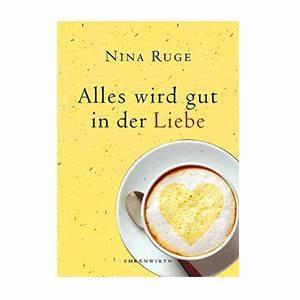 Nina Ruge Bücher : alles wird gut in der liebe nina ruge ~ Lizthompson.info Haus und Dekorationen