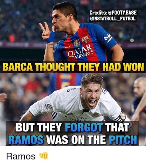 Barca Memes - credits base roll futbol barca thought they had won but they forgot that ramos was on the pitch
