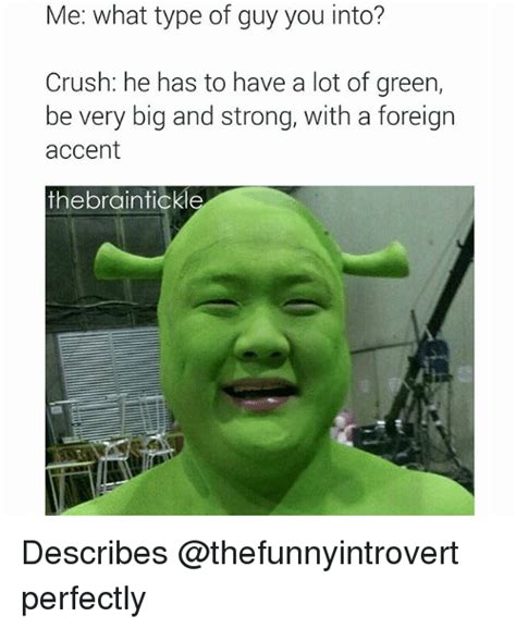 Funniest Dank Memes - me what type of guy you into crush he has to have a lot of green be very big and strong with a