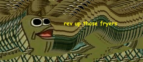 Rev Up Those Fryers Meme - rev up those fryers by banngirasu on deviantart