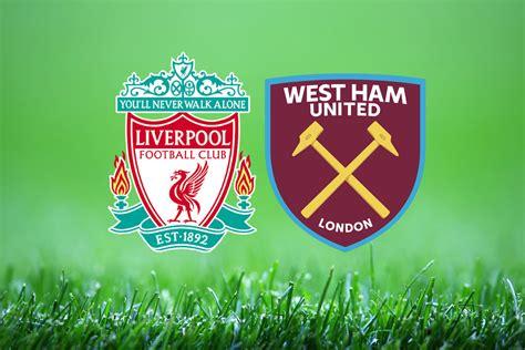 Liverpool vs West Ham: Premier League prediction, team ...