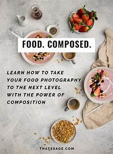 Learn how to compose incredible food photos that will stand out from the crowd (and have fun ...