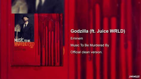 official clean eminem godzilla ft juice wrld