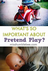 What's So Important About Pretend Play? - Misshumblebee's Blog
