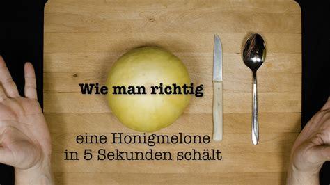 Wie Räuchert Richtig by Wie Richtig Eine Honigmelone In 5 Sekunden Sch 196 Lt