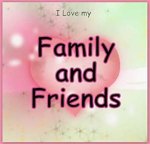 I love my family and friends | just sayin' | Pinterest ...