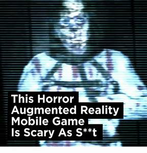 This Horror Augmented Reality Mobile Game Is Scary as S**t ...