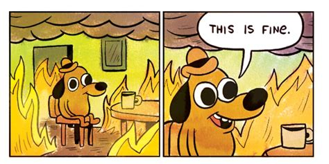This Is Fine: The Meme's Meaning & Why It's More Relevant ...
