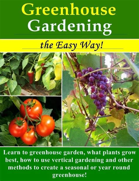 what plants grow every year greenhouse gardening the easy way what plants grow best how to use vertical gardening and