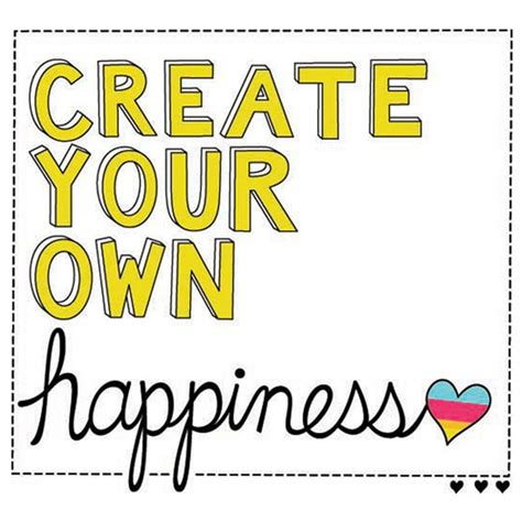 Create Your Own Happiness Quotes Quotesgram