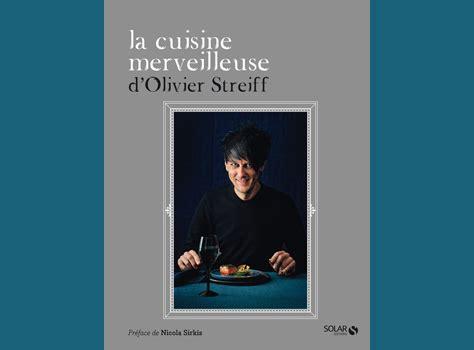 la cuisine d olivier avignon la cuisine merveilleuse d olivier streiff