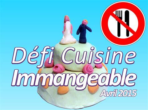 défi cuisine défi cuisine immangeable