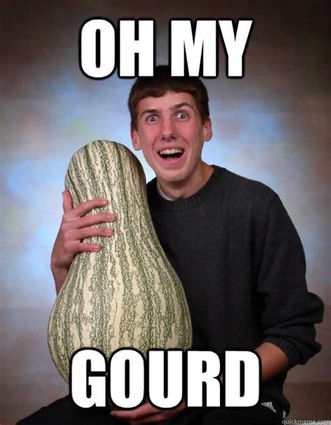 Meme Oh - oh my gourd memes quickmeme