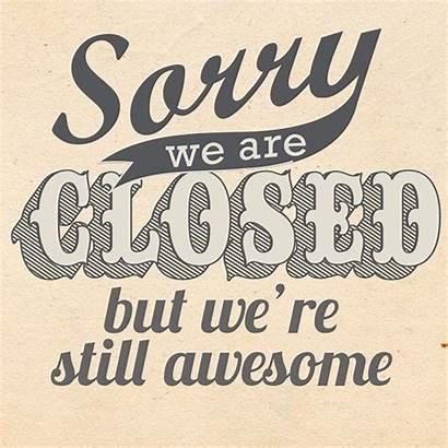 Closed Open Sorry Tomorrow Tonight Again Ll