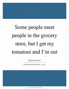 Some people mee... Grocery Stores Quotes