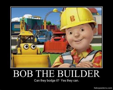 Builder Memes - bob the builder demotivational by mewmewspike on deviantart