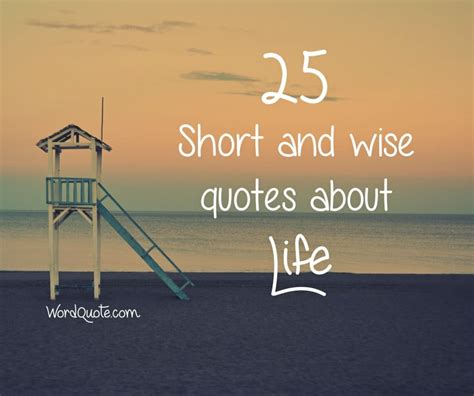 25 Short And Wise Quotes About Life  Word Quote Famous
