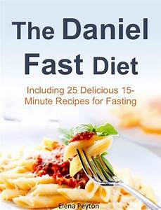 The Daniel Fast Diet: Including 25 Delicious 15-Minute ...