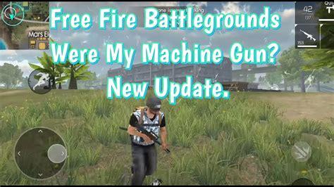 Free Fire Battlegrounds - Where My Machine Gun? New Update ...