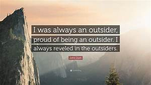 """John Zorn Quote: """"I was always an outsider, proud of being ..."""