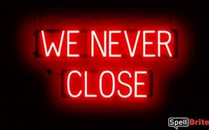 WE NEVER CLOSE Sign