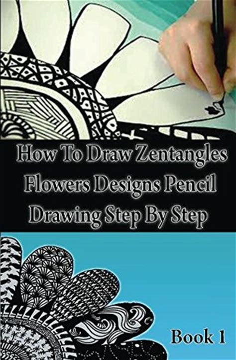 draw zentangle flowers designs pencil drawing step  step book  zentangles designs