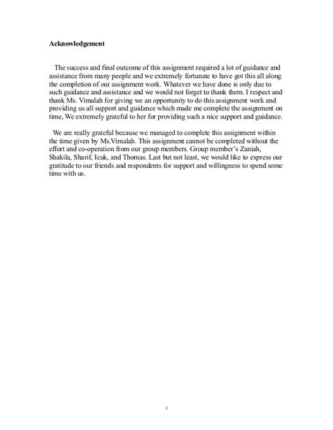 Acknowledgements example for an academic or scientific research paper this example of acknowledgements for a research paper is designed to demonstrate how intellectual, financial and other research contributions should be formally acknowledged in academic and scientific writing. Acknowledgement For Assignment