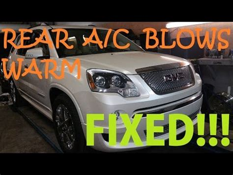 gmc acadia rear ac blows warm fixed youtube