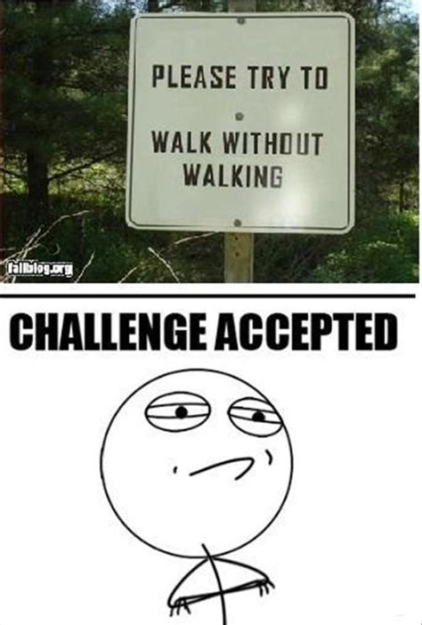 Chalenge Accepted Meme - challenge accepted funny signs i can t even comprehend how this challenge is humanly possible